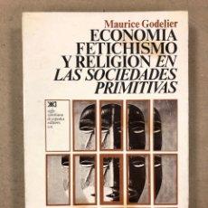 Libros de segunda mano: ECONOMÍA, FETICHISMO Y RELIGIÓN EN LAS SOCIEDADES PRIMITIVAS. MAURICE GOLDELIER. ANTROPOLOGÍA. Lote 180263235