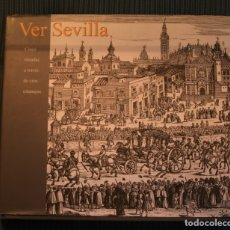 Libros de segunda mano: VER SEVILLA. CINCO MIRADAS A TRAVES DE 100 ESTAMPAS. Lote 180267097