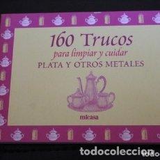 Libros de segunda mano: 160 TRUCOS PARA LIMPIAR PLATA Y OTROS METALES ( MICASA). Lote 180270903