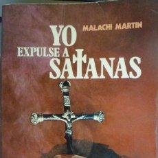 Libros de segunda mano: YO EXPULSÉ A SATANÁS. CINCO CASOS ACTUALES DE EXORCISMO. MALACHI MARTÍN.. Lote 180301713