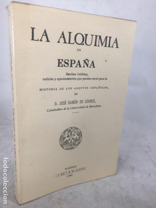 LA ALQUIMIA EN ESPAÑA POR D. JOSÉ RAMÓN DE LUANCO. COLECCIÓN ALATAR. MADRID 1980 (Libros de Segunda Mano - Parapsicología y Esoterismo - Otros)