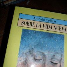 Libros de segunda mano: SOBRE LA VIDA NUEVA, ANTONIO COLINAS, ED. NOBEL. Lote 180325366
