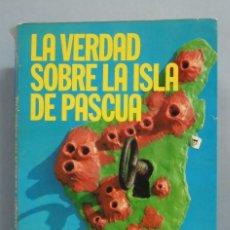 Libros de segunda mano: LA VERDAD SOBRE LA ISLA DE PASCUA. MAURICE & PAULETTE DERIBERE. Lote 180343648