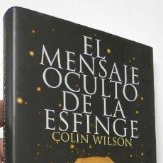 Libros de segunda mano: EL MENSAJE OCULTO DE LA ESFINGE - COLIN WILSON. Lote 180387226