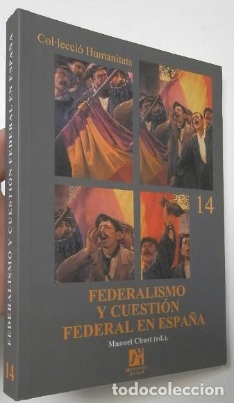 FEDERALISMO Y CUESTIÓN FEDERAL EN ESPAÑA - MANUEL CHUST (ED.) (Libros de Segunda Mano - Historia - Otros)