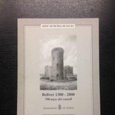 Libros de segunda mano: BELLVER 13OO-2000, 700 ANYS DEL CASTELL, PALMA, 2001. Lote 180391876
