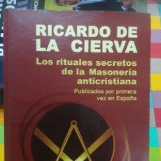 Libros de segunda mano: LOS RITUALES SECRETOS DE LA MASONERÍA ANTICRISTIANA RICARDO DE LA CIERVA EDITORIAL FÉNIX 2010. Lote 180424327