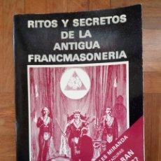 Libros de segunda mano: RITOS Y SECRETOS DE LA ANTIGUA FRANCMASONERÍA. JUAN MORALES MIRANDA. Lote 180443095