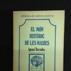 Libros de segunda mano: IGNASI TERRADAS. EL MÓN HISTÒRIC DE LES MASIES. CONJECTURES GENERALS I CASOS PARTICULARS. BARNA,1984. Lote 180447691