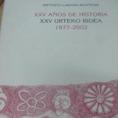 Libros de segunda mano: XXV AÑOS DE HISTORIA XXV URTEKO BIDEA 1977-2002 INSTITUTO LABAYRU IKASTEGIA AÑO 2002. Lote 180452647