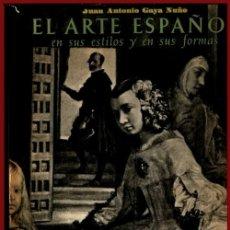 Libri di seconda mano: EL ARTE ESPAÑOL. EN SUS ESTILOS Y EN SUS FORMAS. J.A. GAYA. NUÑO. GOTICO. ROMANICO. MUSULMAN .... Lote 227255045