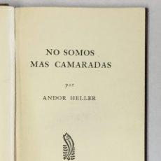 Libros de segunda mano: NO SOMOS MAS CAMARADAS. - HELLER, ANDOR. . Lote 180460328