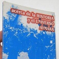 Libros de segunda mano: ACERCA DE LA HISTORIA Y EL UNIVERSO AYMARA - VV.AA.. Lote 180472323