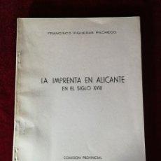 Libros de segunda mano: 1957 LA IMPRENTA EN ALICANTE EN EL SIGLO XVIII - EDICIÓN NUMERADA HISTORIA FIGUERAS PACHECO. Lote 180479382