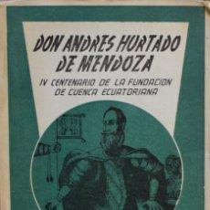 Libros de segunda mano: DON ANDRÉS HURTADO DE MENDOZA Y CUENCA ECUATORIANA. RECUERDO... - MARIA LUISA VALLEJO Y GUIJARRO. Lote 180486435