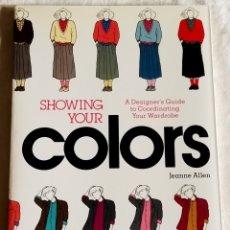 Libros de segunda mano: SHOWING YOUR COLORS, A DESIGNER´S GUIDE TO COORDINATING YOUR WARDROBE; JEANNE ALLEN. Lote 180499623