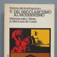 Libros de segunda mano: V. DEL NEOCLASICISMO AL MODERNISMO. HISTORIA DEL ARTE HISPÁNICO. VV.AA. Lote 180500376