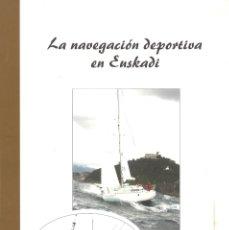 Libros de segunda mano: LA NAVEGACIÓN DEPORTIVA EN EUSKADI. RAFAEL AGUIRRE. 2009. Lote 180509320