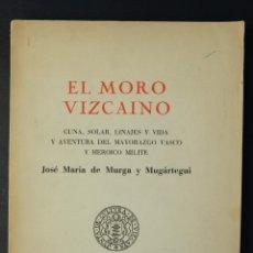 Libros de segunda mano: EL MORO VIZCAINO-JOSÉ DE MURGA Y MUGÁRTEGUI-PUBLICACIONES DE LA JUNTA DE CULTURA DE VIZCAYA 1969. Lote 180862406