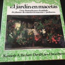 Libros de segunda mano: EL JARDÍN ENTRE MACETAS GUÍA ILUSTRADA PARA EL CUIDADO DE LAS PLANTAS. Lote 180862612