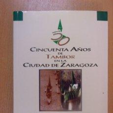 Libros de segunda mano: CINCUENTA AÑOS DE TAMBOR EN LA CIUDAD DE ZARAGOZA / MARIANO RABADÁN PINA / 1996. Lote 180865872