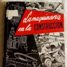 Libros de segunda mano: LA MAQUINARIA EN LA CONSTRUCCIÓN; JOSÉ Mª IGOA - EDICIONES CEAC 1956. Lote 180883962
