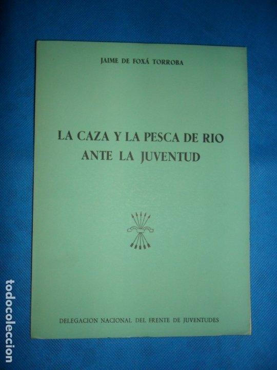 LA CAZA Y LA PESCA DE RÍO ANTE LA JUVENTUD, JAIME DE FOXÁ TORROBA, ED. FRENTE DE JUVENTUDES (Libros de Segunda Mano - Ciencias, Manuales y Oficios - Otros)