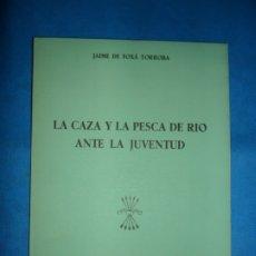 Libros de segunda mano: LA CAZA Y LA PESCA DE RÍO ANTE LA JUVENTUD, JAIME DE FOXÁ TORROBA, ED. FRENTE DE JUVENTUDES. Lote 180887838