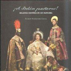 Libros de segunda mano: ¡A BELEN PASTORES! BELENES HISTORICOS EN NAVARRA. FERNANDEZ GARCIA, RICARDO. A-BELÉN-041. Lote 180892486