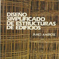 Libros de segunda mano: DISEÑO SIMPLIFICADO DE ESTRUCTURAS DE EDIFICIOS. JAMES AMBROSE. INGENIERÍA CIVIL. . Lote 180901342
