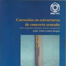 Libros de segunda mano: CORROSIÓN EN ESTRUCTURAS DE CONCRETO ARMADO. TEORÍA, INSPECCIÓN, DIAGNÓSTICO. INGENIERÍA CIVIL. . Lote 180901840