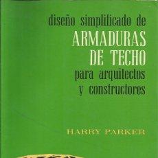 Libros de segunda mano: DISEÑO DE ARMADURA DE TECHOS PARA ARQUITECTOS Y CONSTRUCTURES. PARKER. INGENIERÍA CIVIL. . Lote 180902625