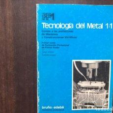 Libros de segunda mano: TECNOLOGÍA DEL METAL 1.1. BRUÑO-EDEBE. Lote 180906287