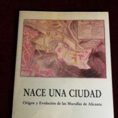Libros de segunda mano: 1992 NACE UNA CIUDAD ORIGEN Y EVOLUCION DE LAS MURALLAS DE ALICANTE - HISTORIA . Lote 180917245