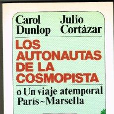 Libros de segunda mano: LOS AUTONAUTAS DE LA COSMOPISTA UN VIAJE ATEMPORAL PARIS MARSELLA 1983 JULIO CORTÁZAR CAROL DUNLOP. Lote 180948545