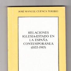 Libros de segunda mano: RELACIONES IGLESIA-ESTADO EN LA ESPAÑA CONTEMPORÁNEA (1833-1985) CUENCA TORIBIO MADRID 1985. Lote 180964933