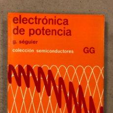 Libros de segunda mano: ELECTRÓNICA DE POTENCIA. G. SÉGUIER. EDITORIAL GUSTAVO GILI 1976. COLECCIÓN SEMICONDUCTORES. Lote 180975110