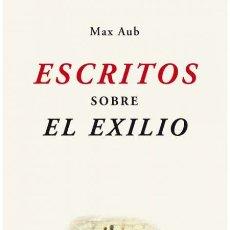 Libros de segunda mano: MAX AUB . ESCRITOS SOBRE EL EXILIO. NUEVO. Lote 180979508