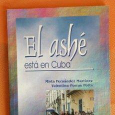 Libros de segunda mano: EL ASHÉ ESTÁ EN CUBA -MIRTA FDEZ. MARTÍNEZ Y VALENTINA PORRAS POTTS-. Lote 181005110