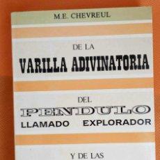 Libros de segunda mano: DE LA VARILLA ADIVINATORIA. DEL PÉNDULO LLAMADO EXPLORADOR Y DE LAS MESAS GIRATORIAS -M.E. CHEVREUL-. Lote 181013001