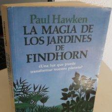 Libros de segunda mano: LA MAGIA DE LOS JARDINES DE FINDHORN - HAWKEN, PAUL. Lote 181020593