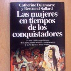 Libros de segunda mano: LAS MUJERES EN TIEMPOS DE CONQUISTADORES / CATHERINE DELAMARRE Y BERTRAND SALLARD / PLANETA 1994. Lote 181023883