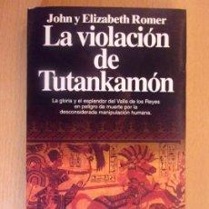 Libros de segunda mano: LA VIOLACIÓN DE TUTANKAMÓN / JOHN Y ELIZABETH ROMER / 1994.PLANETA. Lote 181024606