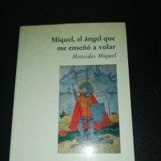 Libros de segunda mano: MIQUEL, EL ÁNGEL QUE ME ENSEÑÓ A VOLAR , MIQUEL, MERCEDES. Lote 181094488