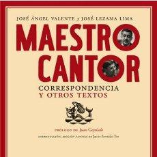 Libros de segunda mano: JOSÉ LEZAMA LIMA. JOSÉ ÁNGEL VALENTE. MAESTRO CANTOR. CORRESPONDENCIA Y OTROS TEXTOS. NUEVO. Lote 260605180