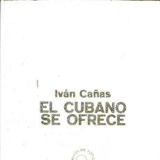 Libros de segunda mano: EL CUBANO SE OFRECE IVAN CAÑAS. Lote 181167542
