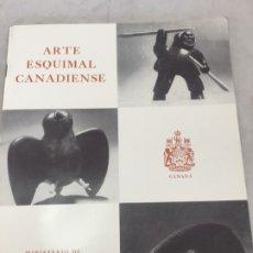 Libros de segunda mano: ARTE ESQUIMAL CANADIENSE, INUIT. MINISTERIO DE ASUNTOS DEL NORTE Y RECURSOS NACIONALES. OTTAWA, 1957. Lote 181325713