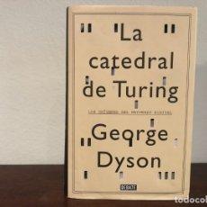Libros de segunda mano: LA CATEDRAL DE TURING. LOS ORÍGENES DEL UNIVERSOS DIGITAL. GEORGE DYSON. DEBATE. ORDENADOR. NUEVO. Lote 181402003