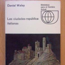 Libros de segunda mano: LAS CIUDADES REPÚBLICA ITALIANAS / DANIEL WALEY / 1969. EDICIONES GUADARRAMA. Lote 181408753