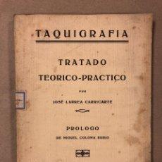 Libros de segunda mano: TAQUIGRAFÍA, TATRADO TEÓRICO-PRÁCTICO. JOSÉ LARREA CARRICARTE. IMP. DE GERARDO IBÁÑEZ 1924 (BILBAO).. Lote 181417705